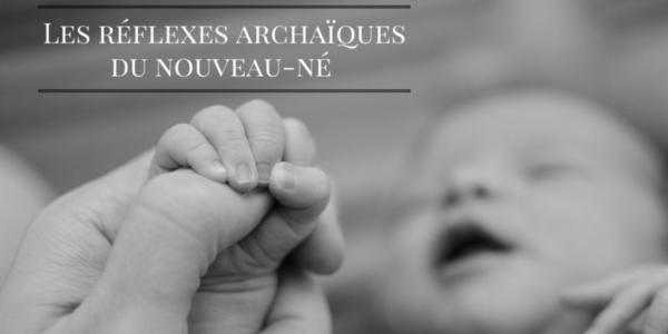 Réflexes archaïques du nouveau né
